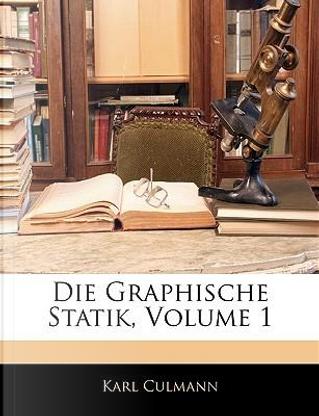 Die Graphische Statik, Volume 1 by Karl Culmann