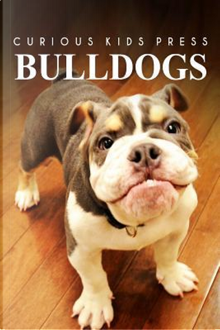 Bulldogs by Curious Kids Press