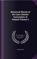 Historical Sketch of the Late Catholic Association of Ireland Volume 2 by Thomas Wyse
