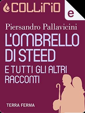 L'ombrello di Steed e tutti gli altri racconti by Piersandro Pallavicini