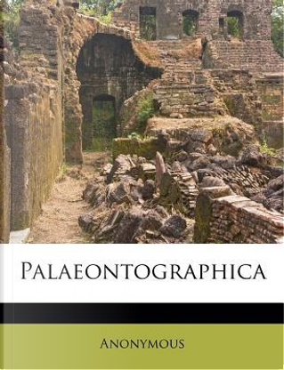 Palaeontographica by ANONYMOUS