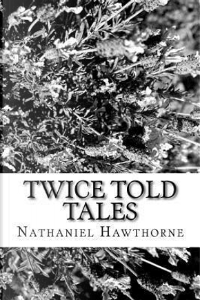 Twice Told Tales by NATHANIEL HAWTHORNE