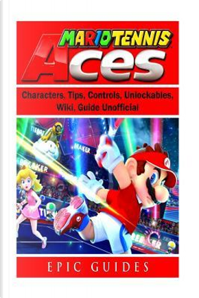 Mario Tennis Aces, Characters, Tips, Controls, Unlockables, Wiki, Guide Unofficial by Leet Player