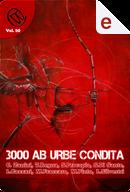 3000 ab Urbe condita by Chiara Zanini, Laura Cazzari, Laura Silvestri, Matteo Fraccaro, Michele Pinto, Salvatore di Sante, Stefano Procopio, Teresa Regna