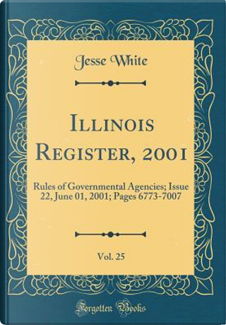 Illinois Register, 2001, Vol. 25 by Jesse White