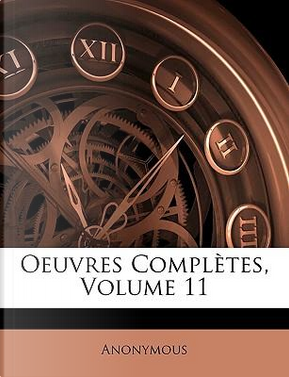 Oeuvres Complètes, Volume 11 by ANONYMOUS