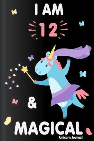 I am 12 and Magical by A2Z Creative Journals