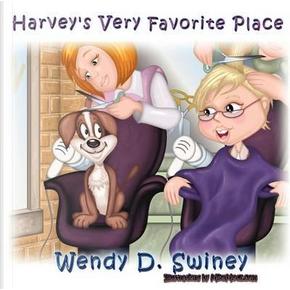 Harvey's Very Favorite Place by Wendy D. Swiney