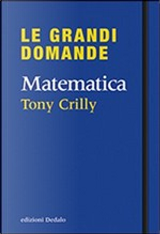 Grandi domande. La matematica by Tony Crilly