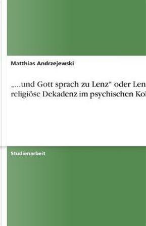 """""""...und Gott sprach zu Lenz"""" oder Lenz´ religiöse Dekadenz im psychischen Kollaps by Matthias Andrzejewski"""