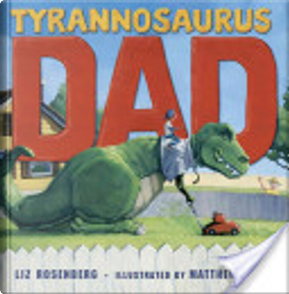 Tyrannosaurus Dad by Liz Rosenberg