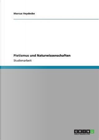 Pietismus und Naturwissenschaften by Marcus Heydecke
