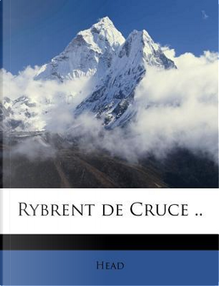 Rybrent de Cruce .. by Head