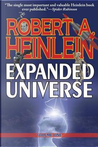 Robert Heinlein's Expanded Universe by Robert A. Heinlein