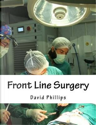 Front Line Surgery by David Phillips