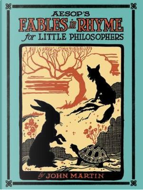 Aesop's Fables in Rhyme for Little Philosophers by John Martin