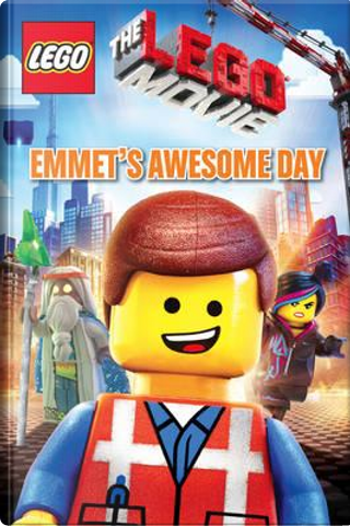 Emmet's Awesome Day(The LEGO Movie) by Anna Holmes