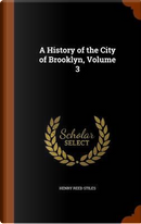 A History of the City of Brooklyn, Volume 3 by Henry Reed Stiles