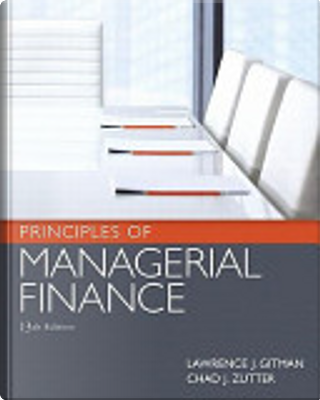 Principles of Managerial Finance by Chad J. Zutter, Lawrence J. Gitman