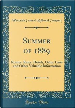 Summer of 1889 by Wisconsin Central Railroad Company