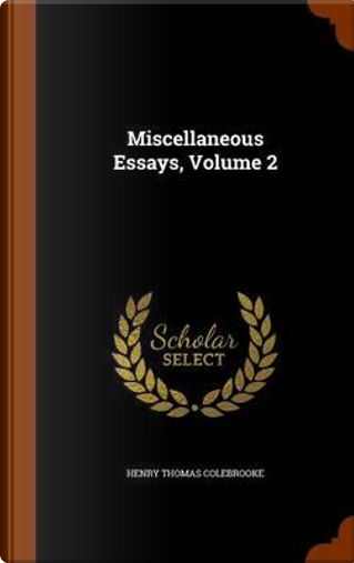 Miscellaneous Essays, Volume 2 by Henry Thomas Colebrooke