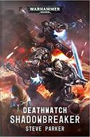 Deathwatch: Shadowbreaker by Steve Parker