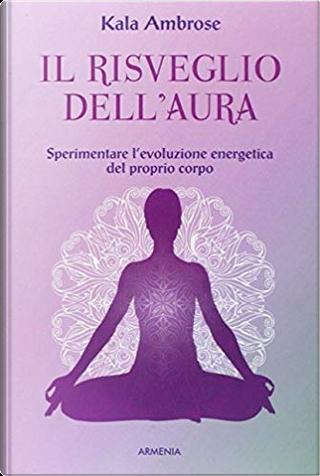Il risveglio dell'aura by Kala Ambrose