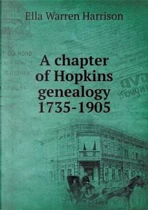 A Chapter of Hopkins Genealogy 1735-1905 by Ella Warren Harrison