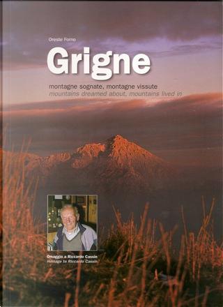 Grigne. Montagne sognate, montagne vissute by Oreste Forno