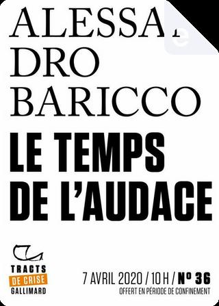 Le temps de l'audace by Alessandro Baricco
