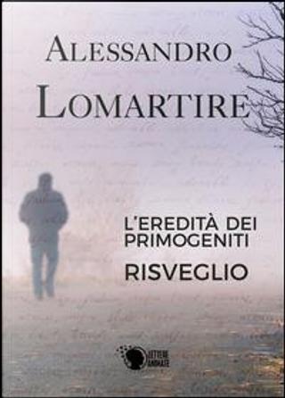 L'eredità dei primogeniti. Risveglio by Alessandro Lomartire