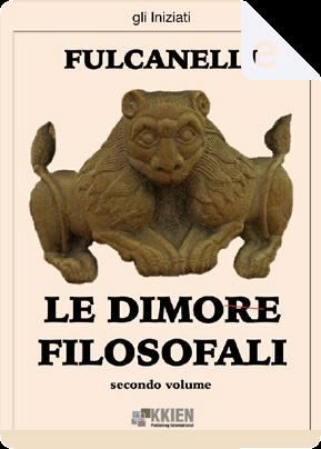 Le dimore filosofali e l'interpretazione esoterica dei simboli ermetici della Grande Opera - Vol. 2 by Fulcanelli
