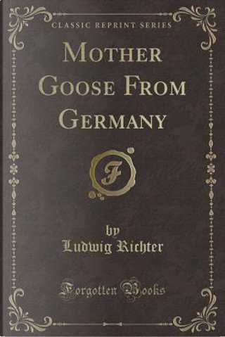 Mother Goose From Germany (Classic Reprint) by Ludwig Richter