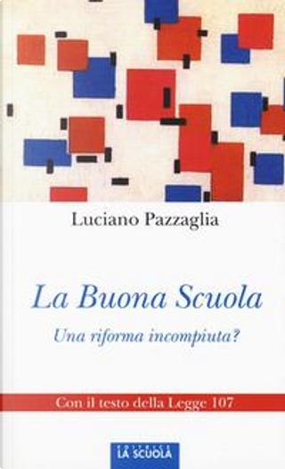 La buona scuola. Una riforma incompiuta? by Luciano Pazzaglia