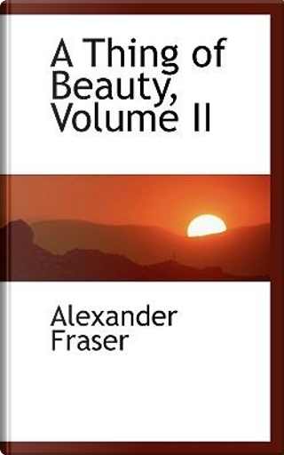 A Thing of Beauty by Alexander Fraser