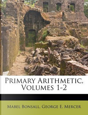 Primary Arithmetic, Volumes 1-2 by Mabel Bonsall
