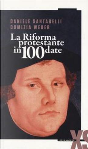 La Riforma protestante in 100 date by Daniele Santarelli