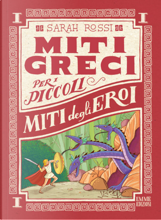 Miti degli eroi. Miti greci per i piccoli by Sarah Rossi