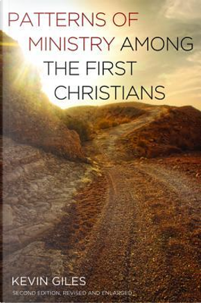Patterns of Ministry Among the First Christians by Kevin Giles