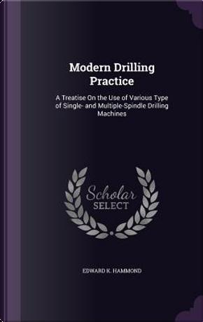 Modern Drilling Practice by Edward K Hammond