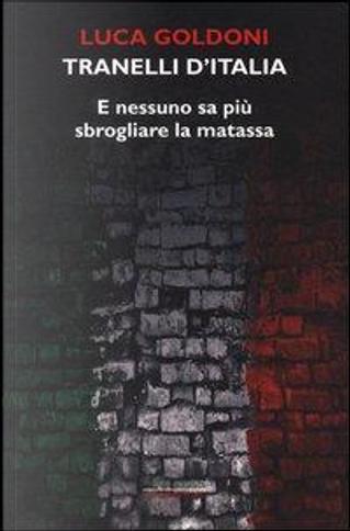 Tranelli d'Italia. E nessuno sa più sbrogliare la matassa by Luca Goldoni