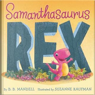 Samanthasaurus Rex by B. B. Mandell