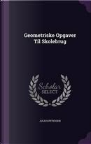 Geometriske Opgaver Til Skolebrug by Julius Petersen