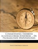 Commentatio, Exhibens Academicorum Iuniorum ... de Probabilitate Disputationes by Franz Dorotheus Gerlach