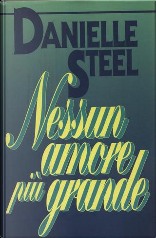 Nessun amore piu' grande by Danielle Steel