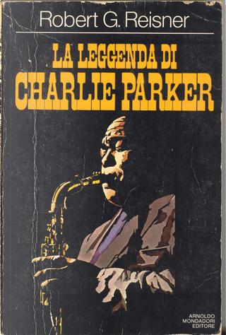 La leggenda di Charlie Parker by Robert George Reisner