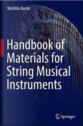 Handbook of Materials for String Musical Instruments by Voichita Bucur