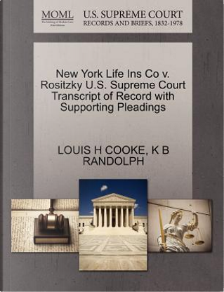 New York Life Ins Co V. Rositzky U.S. Supreme Court Transcript of Record with Supporting Pleadings by Louis H. Cooke