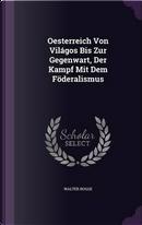 Oesterreich Von Vilagos Bis Zur Gegenwart, Der Kampf Mit Dem Foderalismus by Walter Rogge