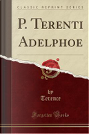 P. Terenti Adelphoe (Classic Reprint) by Terence Terence